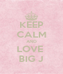 KEEP CALM AND LOVE  BIG J - Personalised Poster A4 size