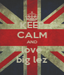 KEEP CALM AND love big lez - Personalised Poster A4 size