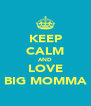 KEEP CALM AND LOVE BIG MOMMA - Personalised Poster A4 size