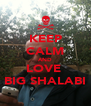 KEEP CALM AND LOVE  BIG SHALABI - Personalised Poster A4 size