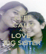 KEEP CALM AND LOVE   BIG SISTER  - Personalised Poster A4 size