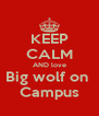 KEEP CALM AND love Big wolf on  Campus - Personalised Poster A4 size