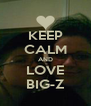 KEEP CALM AND LOVE BIG-Z - Personalised Poster A4 size