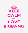 KEEP CALM AND LOVE BIGBANG - Personalised Poster A4 size