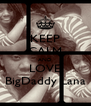 KEEP CALM AND LOVE BigDaddy Lana - Personalised Poster A4 size