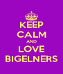 KEEP CALM AND LOVE BIGELNERS - Personalised Poster A4 size