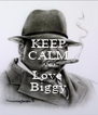 KEEP CALM AND Love  Biggy - Personalised Poster A4 size