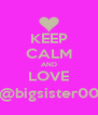 KEEP CALM AND LOVE @bigsister00 - Personalised Poster A4 size