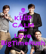 KEEP CALM AND Love BigTimeRush - Personalised Poster A4 size