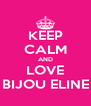 KEEP CALM AND LOVE BIJOU ELINE - Personalised Poster A4 size