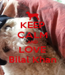 KEEP CALM AND LOVE Bilal Khan - Personalised Poster A4 size