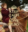 KEEP CALM AND LOVE BILBO - Personalised Poster A4 size