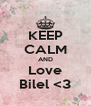 KEEP CALM AND Love Bilel <3 - Personalised Poster A4 size