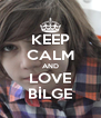 KEEP CALM AND LOVE BİLGE - Personalised Poster A4 size