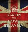 KEEP CALM AND LOVE BILJANA - Personalised Poster A4 size
