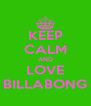 KEEP CALM AND LOVE BILLABONG - Personalised Poster A4 size