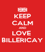 KEEP CALM AND LOVE  BILLERICAY - Personalised Poster A4 size