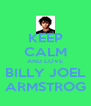 KEEP CALM AND LOVE BILLY JOEL ARMSTROG - Personalised Poster A4 size