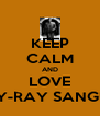 KEEP CALM AND LOVE BILLY-RAY SANGUINE - Personalised Poster A4 size