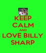 KEEP CALM AND LOVE BILLY SHARP - Personalised Poster A4 size