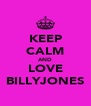 KEEP CALM AND LOVE BILLYJONES - Personalised Poster A4 size