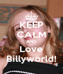 KEEP CALM AND Love Billyworld! - Personalised Poster A4 size