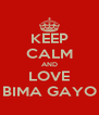 KEEP CALM AND LOVE BIMA GAYO - Personalised Poster A4 size