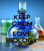 KEEP CALM AND LOVE BIOLOGY - Personalised Poster A4 size