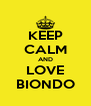 KEEP CALM AND LOVE BIONDO - Personalised Poster A4 size