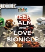 KEEP CALM AND LOVE BIONICLE - Personalised Poster A4 size