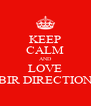 KEEP CALM AND LOVE BIR DIRECTION - Personalised Poster A4 size