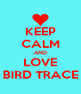 KEEP CALM AND LOVE BIRD TRACE - Personalised Poster A4 size
