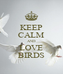 KEEP CALM AND LOVE BIRDS - Personalised Poster A4 size