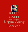 KEEP CALM AND LOVE Birgita Ajeng Forever - Personalised Poster A4 size