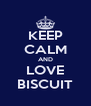 KEEP CALM AND LOVE BISCUIT - Personalised Poster A4 size