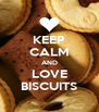 KEEP CALM AND LOVE BISCUITS - Personalised Poster A4 size
