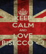 KEEP CALM AND LOVE BISECCO <3 - Personalised Poster A4 size