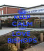 KEEP CALM AND LOVE  BISHOPS - Personalised Poster A4 size