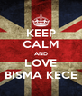 KEEP CALM AND LOVE BISMA KECE - Personalised Poster A4 size