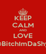 KEEP CALM AND LOVE @BitchImDaShyt - Personalised Poster A4 size