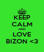 KEEP CALM AND LOVE BIZON <3 - Personalised Poster A4 size