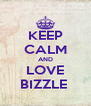 KEEP CALM AND LOVE BIZZLE  - Personalised Poster A4 size