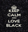KEEP CALM AND LOVE BLACK - Personalised Poster A4 size