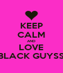 KEEP CALM AND LOVE BLACK GUYSS - Personalised Poster A4 size