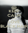 KEEP CALM AND LOVE BLACK HAIR - Personalised Poster A4 size