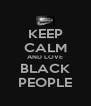 KEEP CALM AND LOVE BLACK PEOPLE - Personalised Poster A4 size