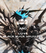 KEEP CALM AND LOVE BLACK ROCK SHOOTER - Personalised Poster A4 size