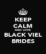 KEEP CALM AND LOVE BLACK VIEL BRIDES - Personalised Poster A4 size
