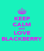 KEEP CALM AND LOVE BLACKBERRY - Personalised Poster A4 size
