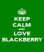 KEEP CALM AND LOVE BLACKBERRY - Personalised Poster A4 size